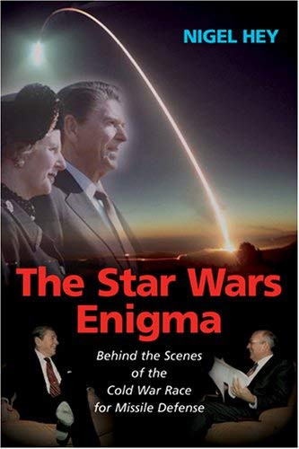The Star Wars Enigma: Behind the Scenes of the Cold War Race for Missile Defense 9781597970051