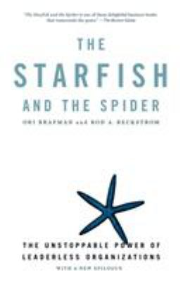 The Starfish and the Spider: The Unstoppable Power of Leaderless Organizations 9781591841838