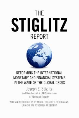 The Stiglitz Report: Reforming the International Monetary and Financial Systems in the Wake of the Global Crisis 9781595585202