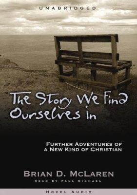 The Story We Find Ourselves in: Further Adventures of a New Kind of Christian 9781596443198