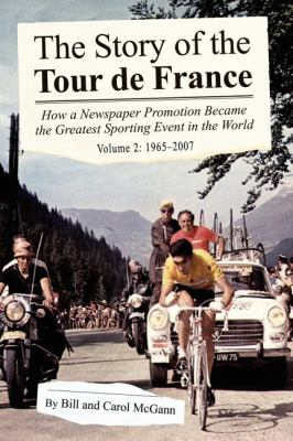 The Story of the Tour de France, Volume 2: 1965-2007: How a Newspaper Promotion Became the Greatest Sporting Event in the World 9781598586084