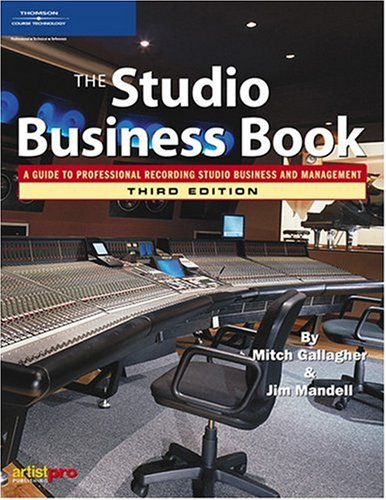 The Studio Business Book: A Guide to Professional Recording Studio Business and Management 9781592007479