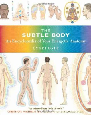 The Subtle Body: An Encyclopedia of Your Energetic Anatomy 9781591796718