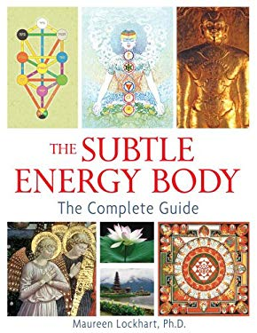 The Subtle Energy Body: The Complete Guide 9781594773396