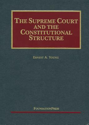The Supreme Court and the Constitutional Structure 9781599417400