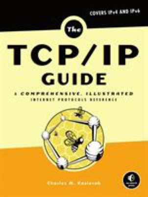 The TCP/IP Guide: A Comprehensive, Illustrated Internet Protocols Reference 9781593270476