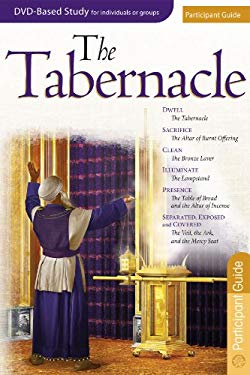 The Tabernacle Participant Guide For The 6-Session DVD-based Bible Study (from the Tabernacle Experience)