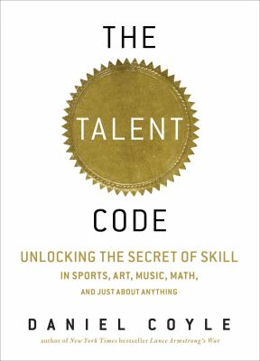 The Talent Code: Unlocking the Secret of Skill in Sports, Art, Music, Math, and Just about Anything 9781598878738