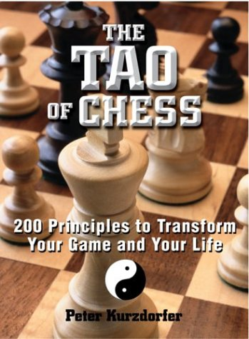 The Tao of Chess: 200 Principles to Transform Your Game and Your Life 9781593370688