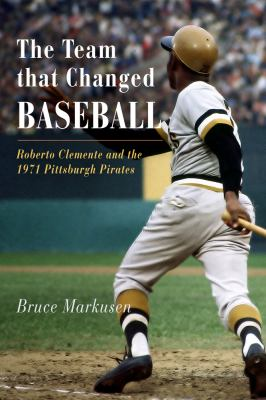 The Team That Changed Baseball: Roberto Clemente and the 1971 Pittsburgh Pirates 9781594160899