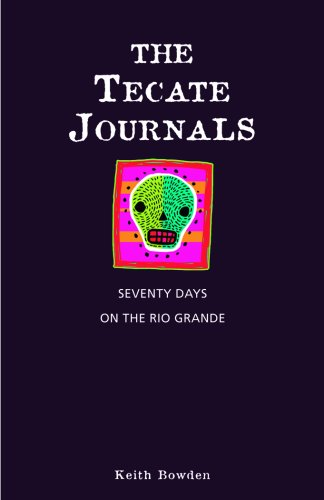 The Tecate Journals: Seventy Days on the Rio Grande 9781594850776