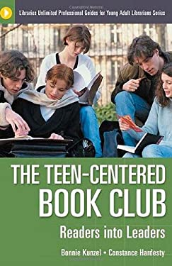 The Teen-Centered Book Club: Readers Into Leaders 9781591581932