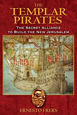 The Templar Pirates: The Secret Alliance to Build the New Jerusalem 9781594771460