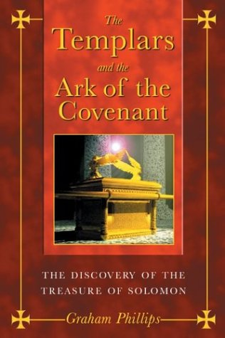 The Templars and the Ark of the Covenant: The Discovery of the Treasure of Solomon 9781591430391