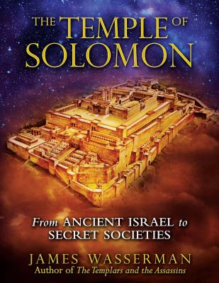 The Temple of Solomon: From Ancient Israel to Secret Societies 9781594774836