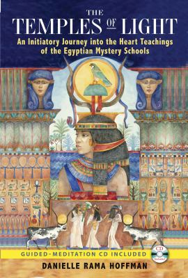 The Temples of Light: An Initiatory Journey Into the Heart Teachings of the Egyptian Mystery Schools [With CD (Audio)] 9781591430995