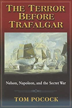 The Terror Before Trafalgar: Nelson, Napoleon, and the Secret War 9781591146810