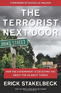 The Terrorist Next Door: How the Government Is Deceiving You about the Islamist Threat 9781596981522