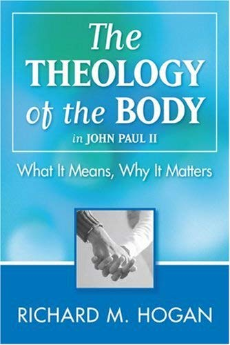 The Theology of the Body in John Paul II: What It Means, Why It Matters 9781593250867