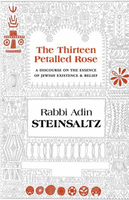 The Thirteen Petalled Rose: A Discourse on the Essence of Jewish Existence & Belief 9781592643011