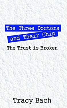 The Three Doctors and Their Chip: The Trust Is Broken 9781598004496