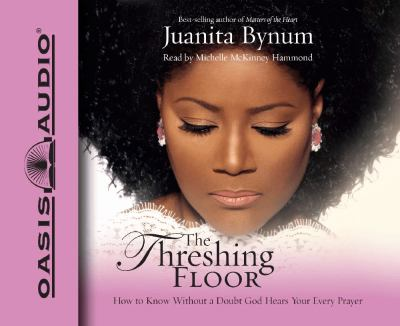 The Threshing Floor: How to Know Without a Doubt God Hears Your Every Prayer 9781598590135