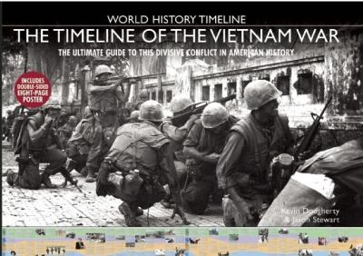 The Timeline of the Vietnam War: The Ultimate Guide to This Divisive Conflict in American History 9781592238606