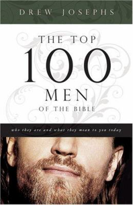 The Top 100 Men of the Bible: Who They Are and What They Mean to You Today 9781597898577