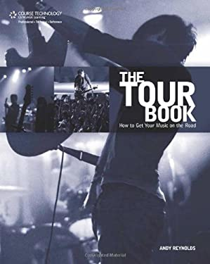 The Tour Book: How to Get Your Music on the Road 9781598633719