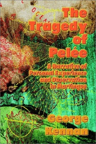 The Tragedy of Pele: A Narrative of Personal Experience and Observation in Martinique 9781590168592