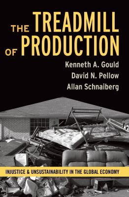 The Treadmill of Production: Injustice and Unsustainability in the Global Economy 9781594515071