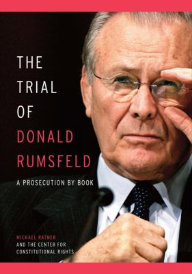 The Trial of Donald Rumsfeld: A Prosecution by Book 9781595583413