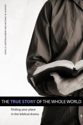 The True Story of the Whole World: Finding Your Place in the Biblical Drama 9781592554768