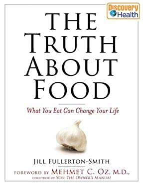 The Truth about Food: What You Eat Can Change Your Life 9781596912670
