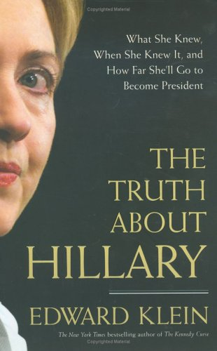 The Truth about Hillary: What She Knew, When She Knew It, and How Far She'll Go to Become President 9781595230065