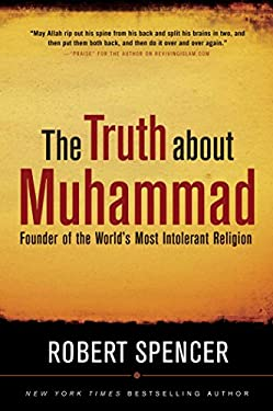 The Truth about Muhammad: Founder of the World's Most Intolerant Religion 9781596980280
