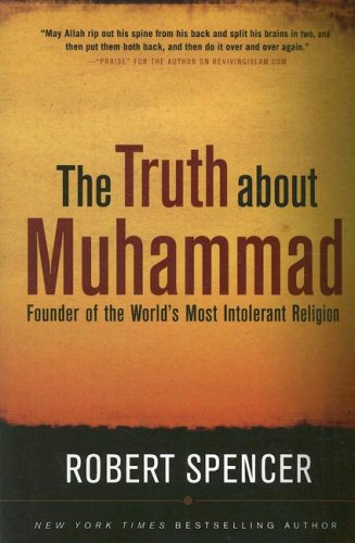 The Truth about Muhammad: Founder of the World's Most Intolerant Religion 9781596985285