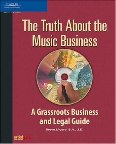 The Truth about the Music Business: A Grassroots Business and Legal Guide 9781592007639