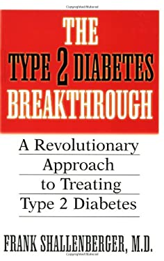 The Type 2 Diabetes Breakthrough: A Revolutionary Approach to Treating Type 2 Diabetes 9781591201267