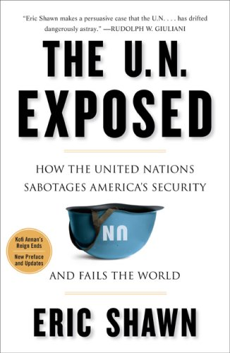 The U.N. Exposed: How the United Nations Sabotages America's Security and Fails the World 9781595230331