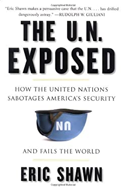 The U.N. Exposed: How the United Nations Sabotages America's Security and Fails the World 9781595230201