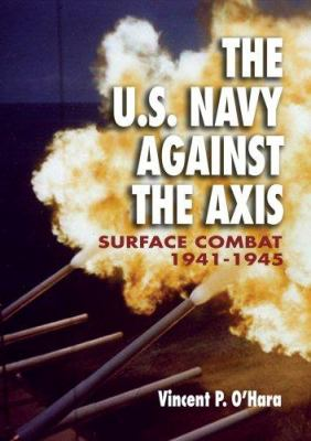 The U.S. Navy Against the Axis: Surface Combat, 1941-1945 9781591146506
