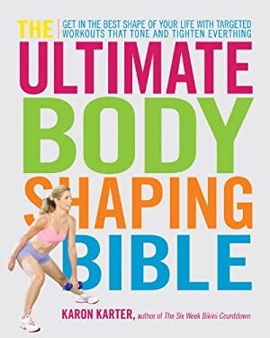 The Ultimate Body Shaping Bible: Get in the Best Shape of Your Life with Targeted Workouts That Tone and Tighten Everything 9781592333905