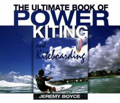 The Ultimate Book of Power Kiting and Kiteboarding 9781592285679