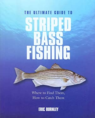 The Ultimate Guide to Striped Bass Fishing: Where to Find Them, How to Catch Them 9781592289325
