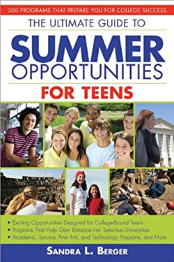 The Ultimate Guide to Summer Opportunities for Teens: 200 Programs That Prepare You for College Success 9781593632359