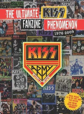 The Ultimate Kiss Fanzine Phenomenon 1976-2009: Kiss Army Worldwide 9781597775113