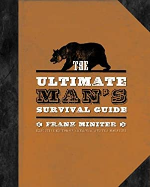 The Ultimate Man's Survival Guide: Recovering the Lost Art of Manhood 9781596985704