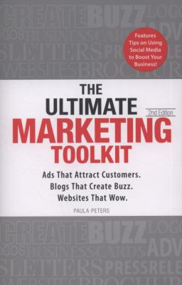 The Ultimate Marketing Toolkit: Ads That Attract Customers. Blogs That Create Buzz. Web Sites That Wow. 9781598698930
