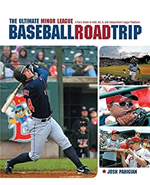 The Ultimate Minor League Baseball Road Trip: A Fan's Guide to AAA, AA, A, and Independent League Stadiums 9781599210247
